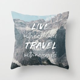 LIVE with no excuses TRAVEL with no regrets Throw Pillow