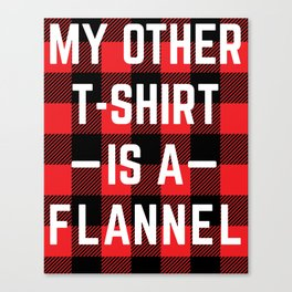 My other t-shirt is a flannel Canvas Print