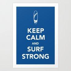 KEEP CALM SURF STRONG Art Print
