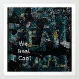 we real cool Art Print