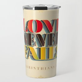 Love Never Fails! Travel Mug