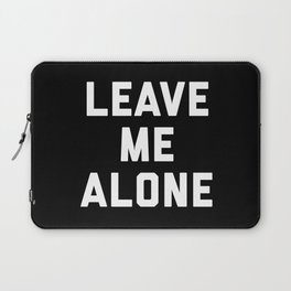 Leave Me Alone Funny Quote Laptop Sleeve