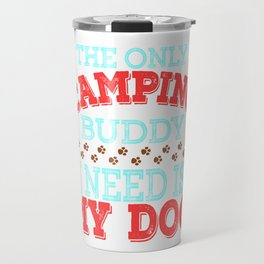 """The Only Camping Buddy I Need Is My Dog""  tee design for loyal to fur babies like you! Great gift!  Travel Mug"
