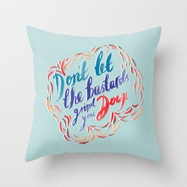 Don't let the bastards get you down Throw Pillow