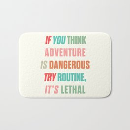 Paulo Coelho quote, if you think adventure is dangerous, try routine, it's lethal, wanderlust quotes Bath Mat