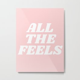 all the feels Metal Print