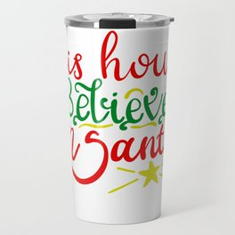 THIS HOUSE BELIEVES IN SANTA Travel Mug