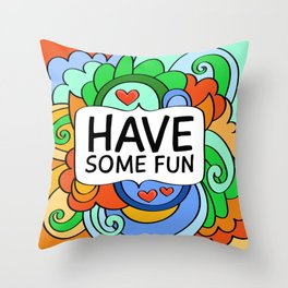 Have Some Fun Throw Pillow