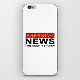 Breaking News...the news is broken iPhone Skin