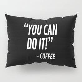 You Can Do It - Coffee (Black & White) Pillow Sham