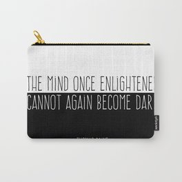 The Mind Once Enlightened Cannot Again Become Dark. Carry-All Pouch