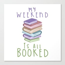 MY WEEKEND IS ALL BOOKED Canvas Print