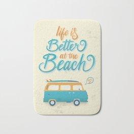 Life is better at the beach Bath Mat