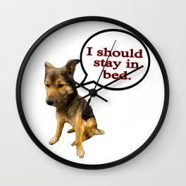 I should Stay in Bed - Funny Dog Memes Wall Clock
