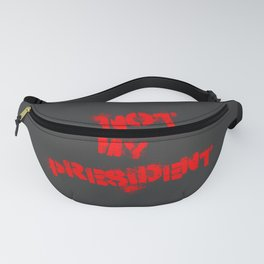 Not my president, no him! Fanny Pack