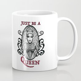Just be a Queen Coffee Mug