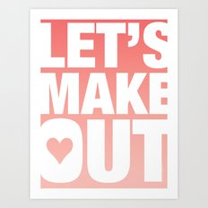LET'S MAKE OUT Art Print