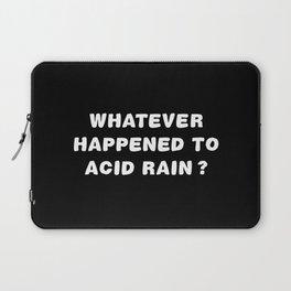 Whatever Happened To Acid Rain? Laptop Sleeve