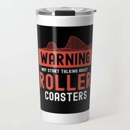 May Start Talking About Roller Coasters I - Adrenaline Junkie Gift Travel Mug