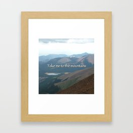 Take me to the mountains.  Framed Art Print