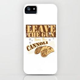 Leave The Gun Take The Cannoli Italian Food Foodie Cannoli Lovers iPhone Case