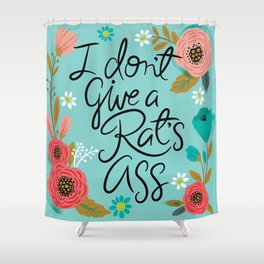 Pretty Sweary- I Don't Give a Rat's Ass Shower Curtain