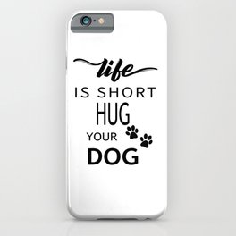 Life Is Short Hug Your Dog iPhone Case
