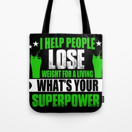 I help people lose weight for a living. Tote Bag