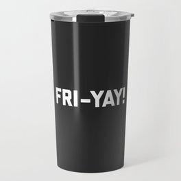 Fri-Yay! Funny Quote Travel Mug