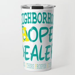 """Show your funny hilarious and creative side on this tee with text """"neighborhood Hope Dealer"""" Travel Mug"""