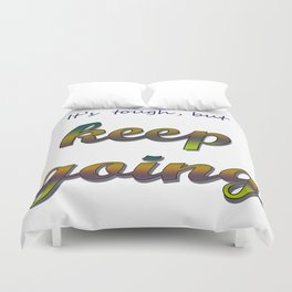 it's tough, but keep going Duvet Cover