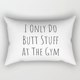 I Only Do Butt Stuff At The Gym - funny Workout Rectangular Pillow