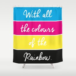 With all the Colours of the Rainbow Shower Curtain