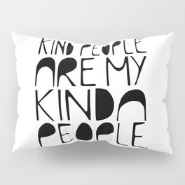 KIND PEOPLE ARE MY KINDA PEOPLE Handlettered quote typography Pillow Sham
