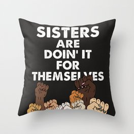 Sisters are doin' it for themselves Throw Pillow