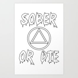 Sober Or Die A.A. Art Print