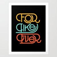 For Like Ever Art Print