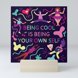 Being cool is being your own self Mini Art Print
