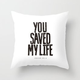 You saved my life Throw Pillow