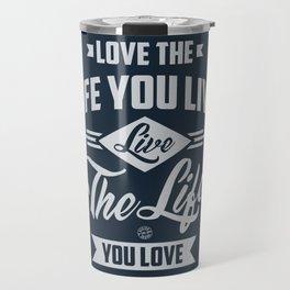 Love The Life - Motivation Travel Mug