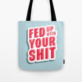 fed up with your shit Tote Bag
