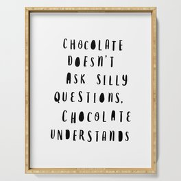 Chocolate Doesn't Ask Silly Questions black and white modern typographic poster wall art home decor Serving Tray