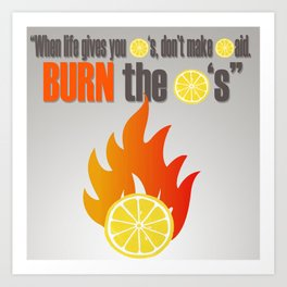 BURN THE LEMONS. Art Print