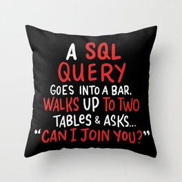 A SQL Query Goes Into A Bar For Database Programmer Throw Pillow