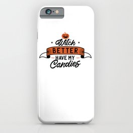 Witch better have my candies - Halloween hand drawn quotes illustration. Funny humor. Life sayings. Spooky funny quotes. iPhone Case