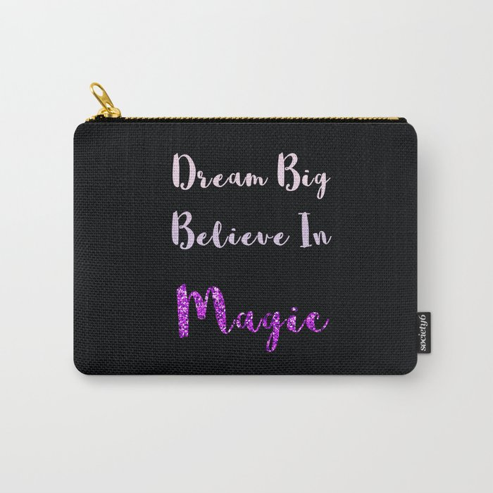 Dream Big, Believe In MAGIC Carry-All Pouch