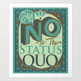 Say NO to the Status Quo Art Print