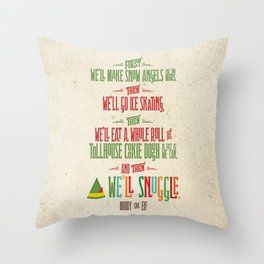 Buddy the Elf! And then...we'll snuggle. Throw Pillow