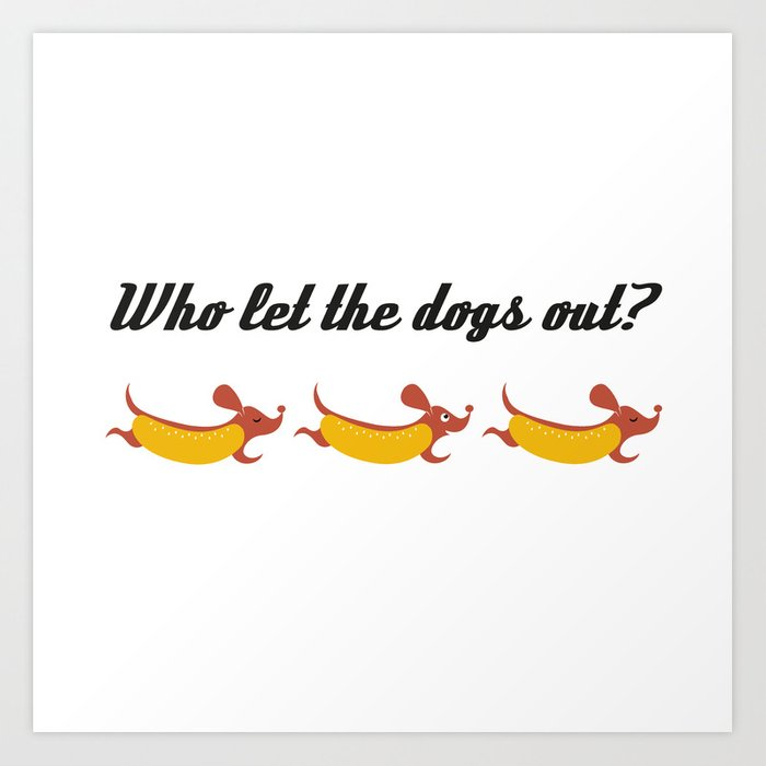 Who let the dogs out     Weiner dog runaways Art Print by camilaquintana  5e8fc0caf
