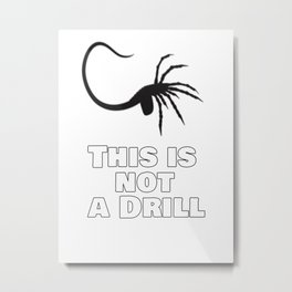 This is not a drill Metal Print